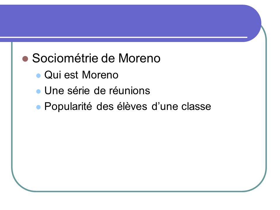 Sociométrie de Moreno Qui est Moreno Une série de réunions