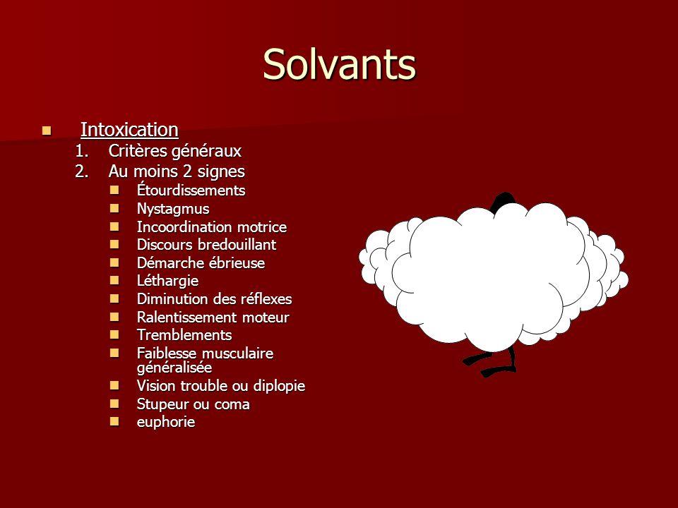 Solvants Intoxication Critères généraux Au moins 2 signes