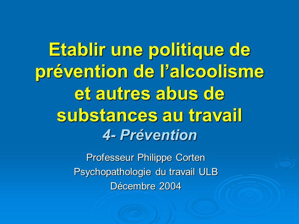 Etablir une politique de prévention de l'alcoolisme et autres abus de substances au travail 4- Prévention