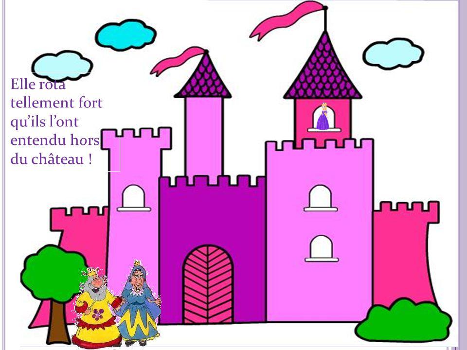 Elle rota tellement fort qu'ils l'ont entendu hors du château !