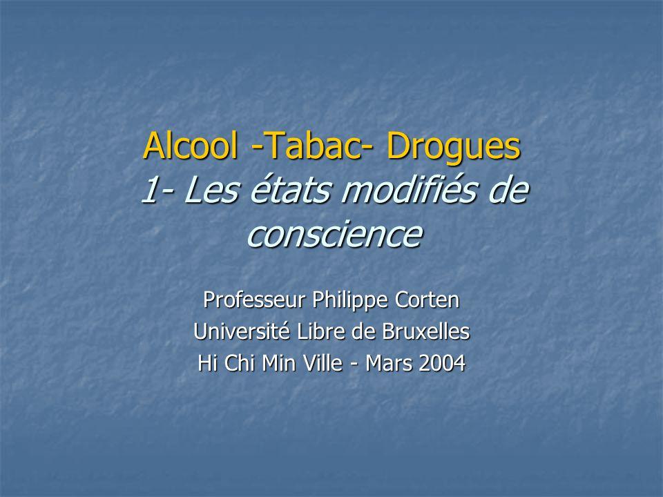 Alcool -Tabac- Drogues 1- Les états modifiés de conscience