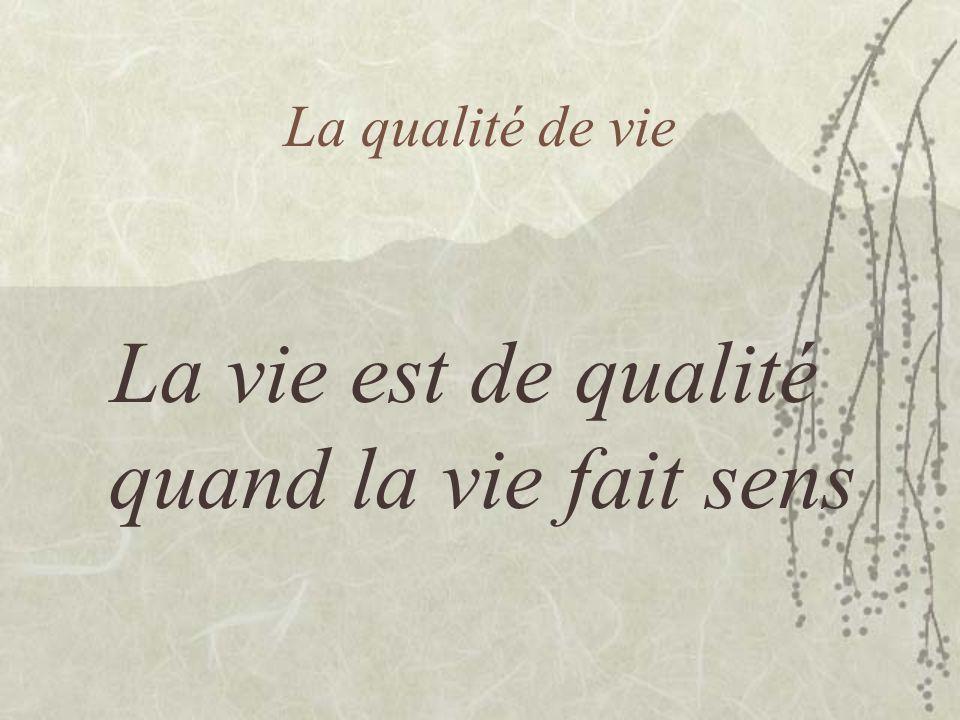 La vie est de qualité quand la vie fait sens