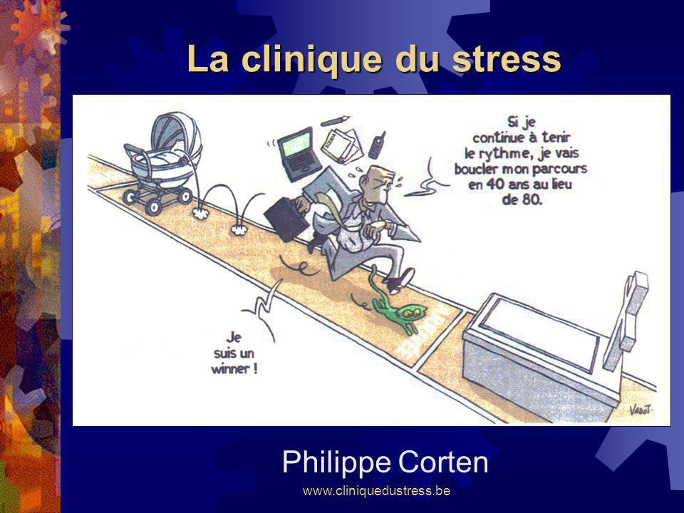 La clinique du stress Philippe Corten www.cliniquedustress.be