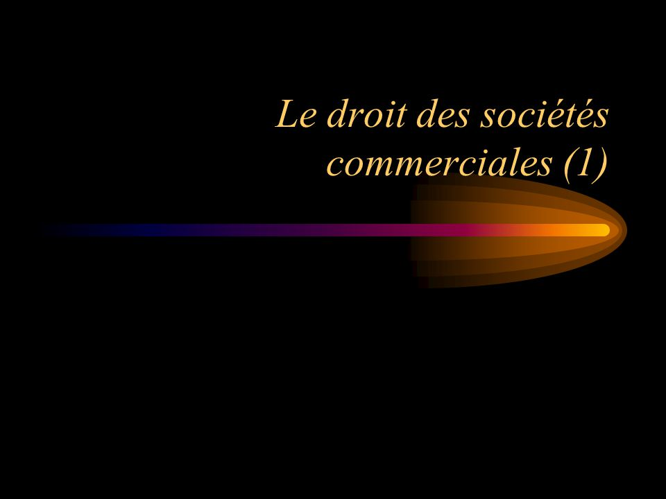 Le droit des sociétés commerciales (1)
