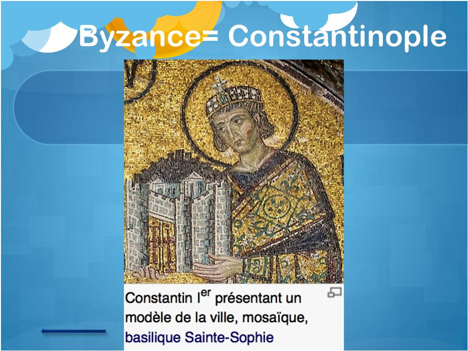 Byzance= Constantinople