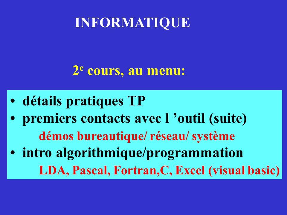 INFORMATIQUE 2e cours, au menu: • détails pratiques TP. • premiers contacts avec l 'outil (suite)