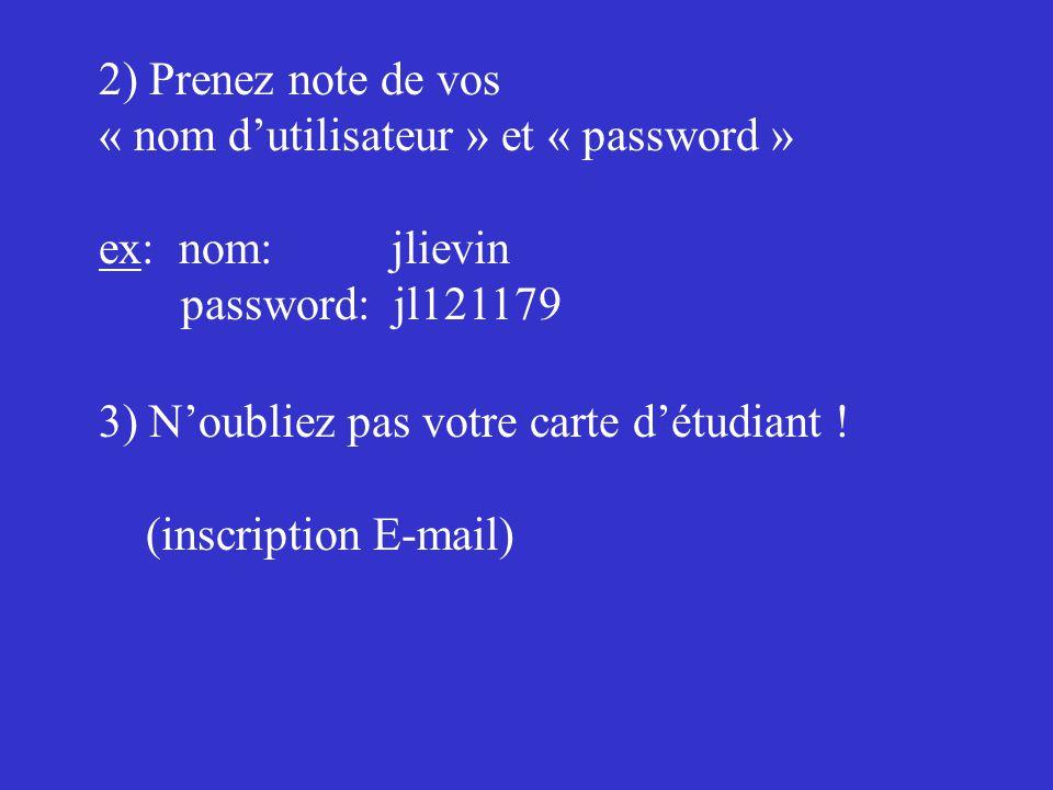 2) Prenez note de vos « nom d'utilisateur » et « password » ex: nom: jlievin. password: jl121179.