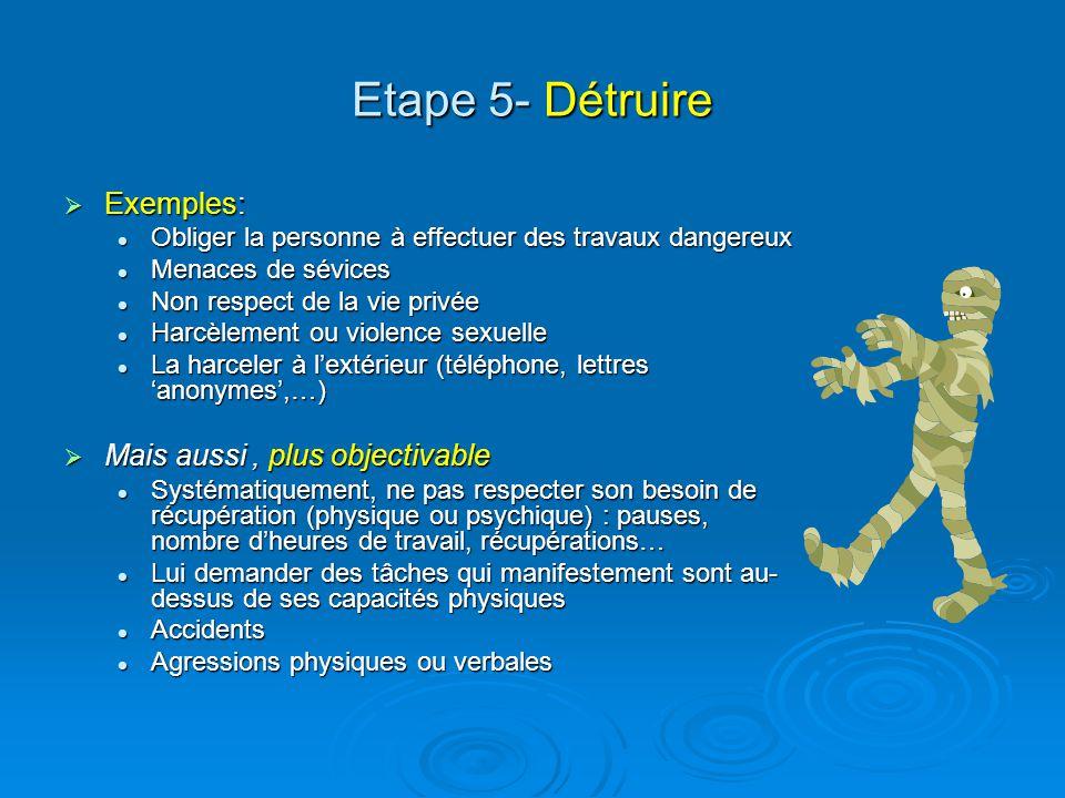 Etape 5- Détruire Exemples: Mais aussi , plus objectivable