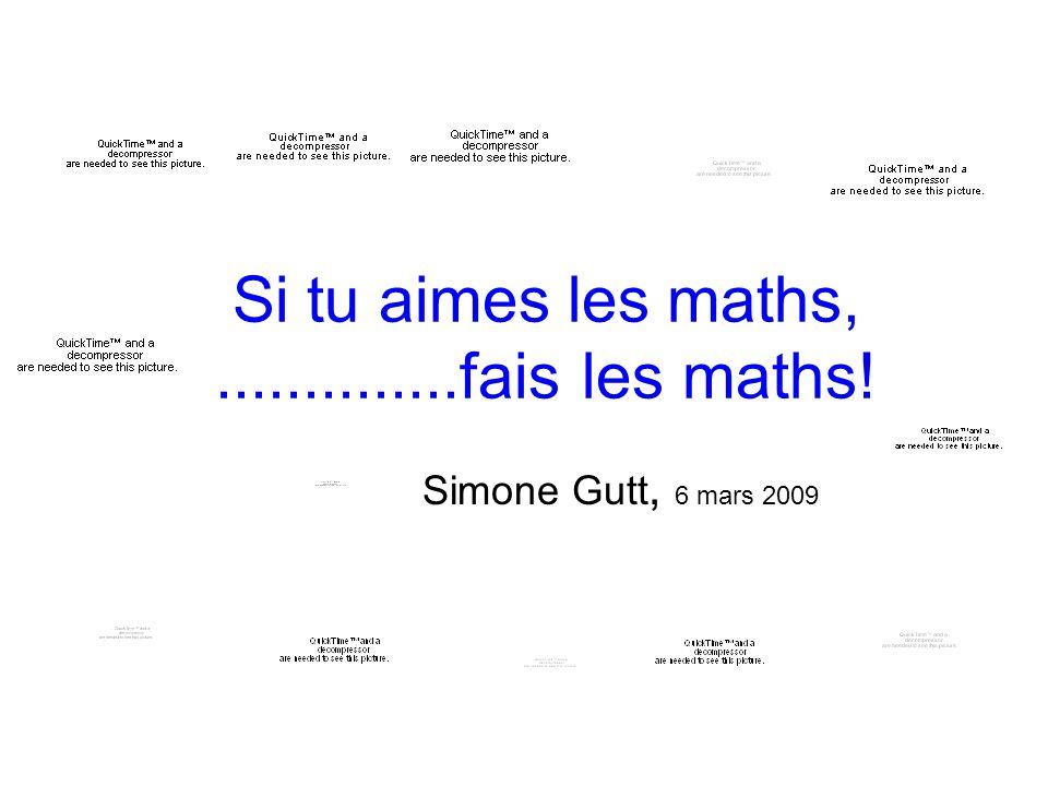 Si tu aimes les maths, ..............fais les maths!