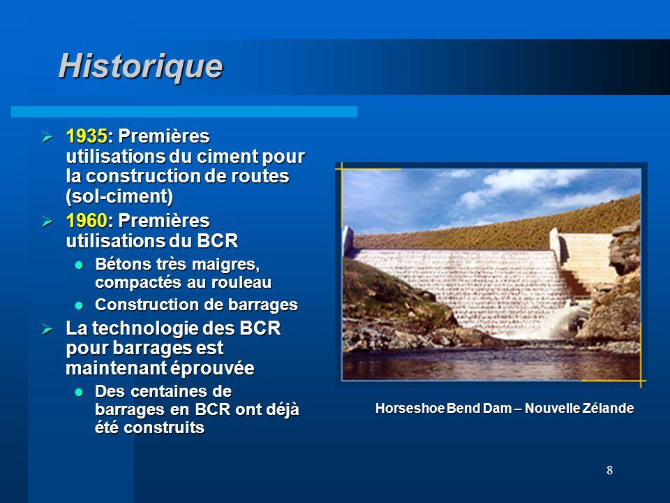 Historique 1935: Premières utilisations du ciment pour la construction de routes (sol-ciment) 1960: Premières utilisations du BCR.