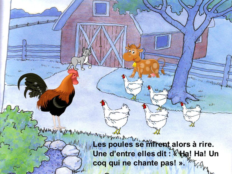 Les poules se mirent alors à rire. Une d'entre elles dit : « Ha. Ha