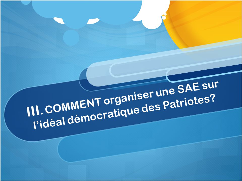 III. COMMENT organiser une SAE sur l'idéal démocratique des Patriotes