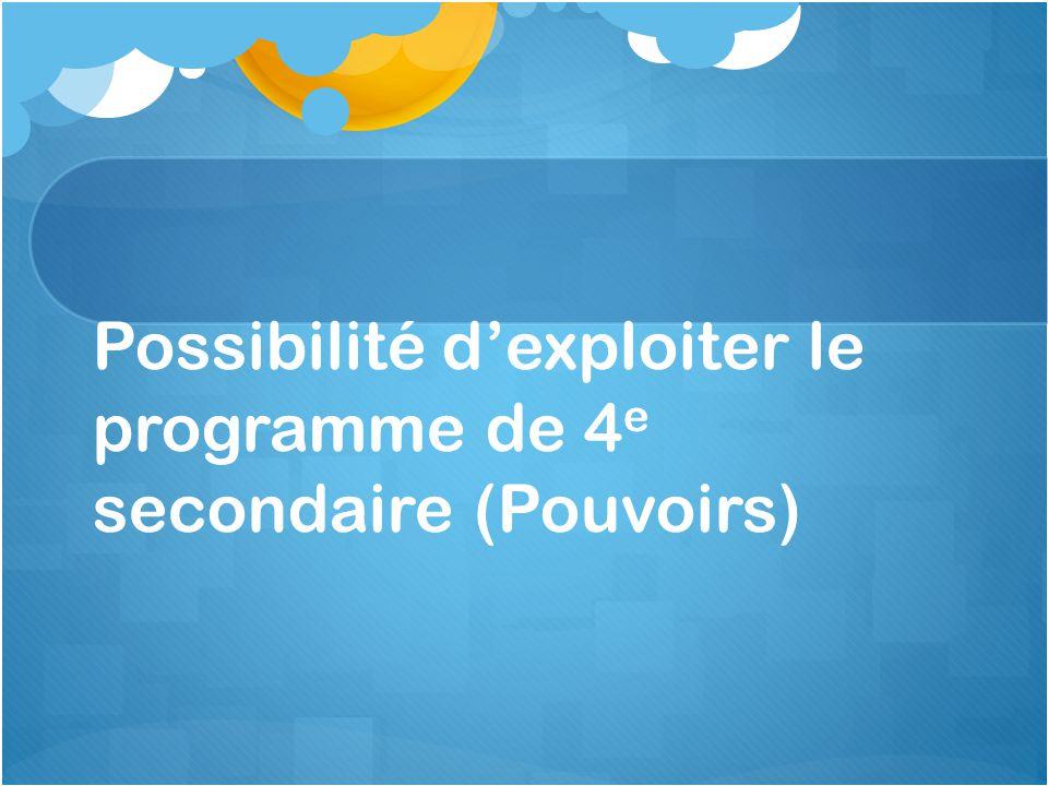 Possibilité d'exploiter le programme de 4e secondaire (Pouvoirs)
