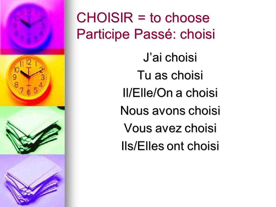 CHOISIR = to choose Participe Passé: choisi