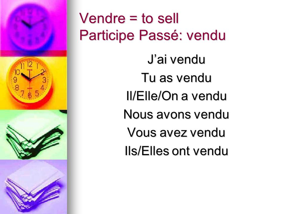 Vendre = to sell Participe Passé: vendu
