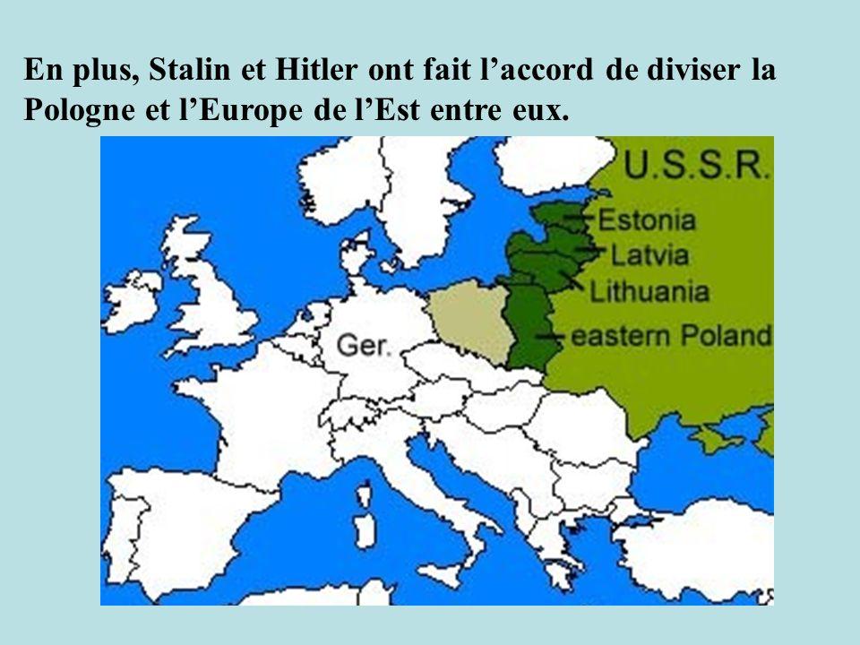 En plus, Stalin et Hitler ont fait l'accord de diviser la Pologne et l'Europe de l'Est entre eux.