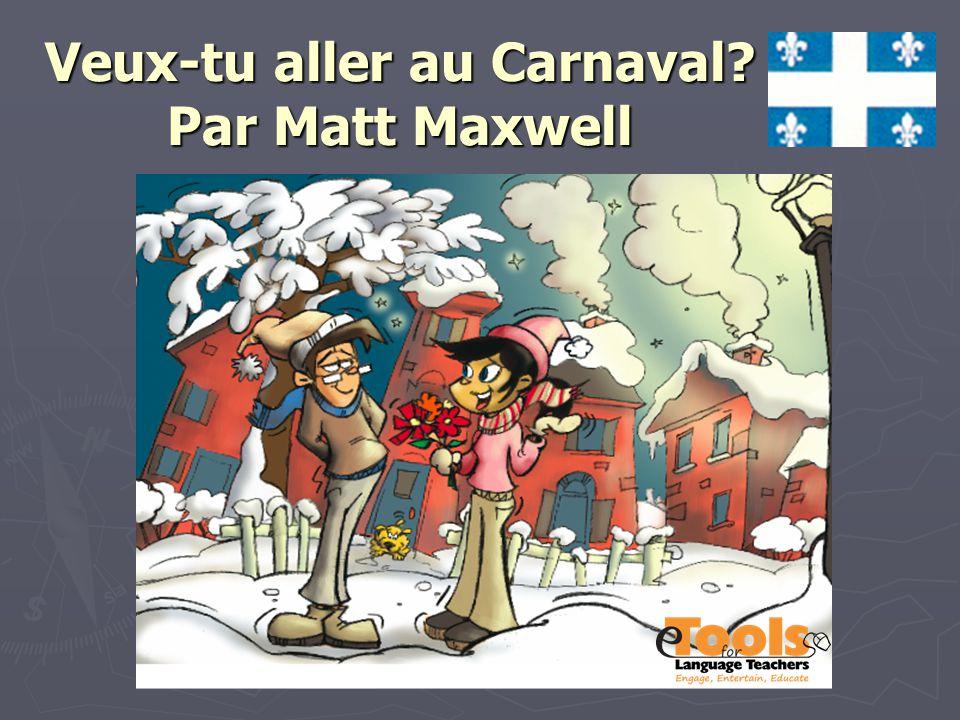 Veux-tu aller au Carnaval Par Matt Maxwell