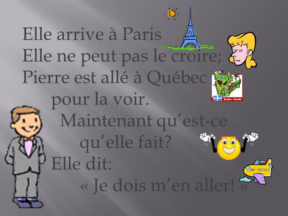 Elle arrive à Paris Elle ne peut pas le croire; Pierre est allé à Québec. pour la voir. Maintenant qu'est-ce.