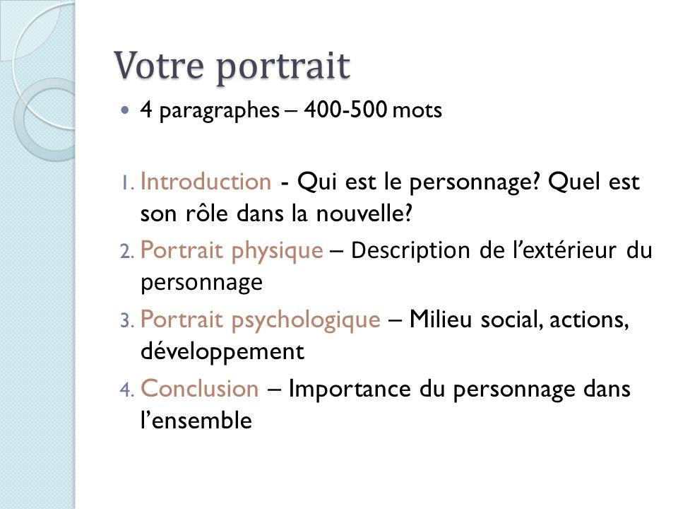 Votre portrait 4 paragraphes – 400-500 mots. Introduction - Qui est le personnage Quel est son rôle dans la nouvelle