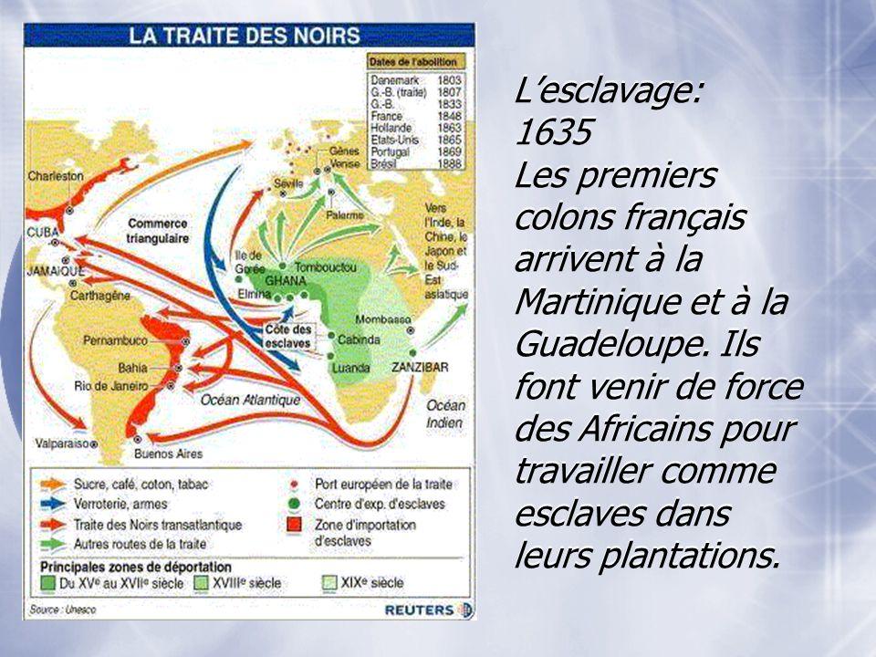 L'esclavage: 1635 Les premiers colons français arrivent à la Martinique et à la Guadeloupe.