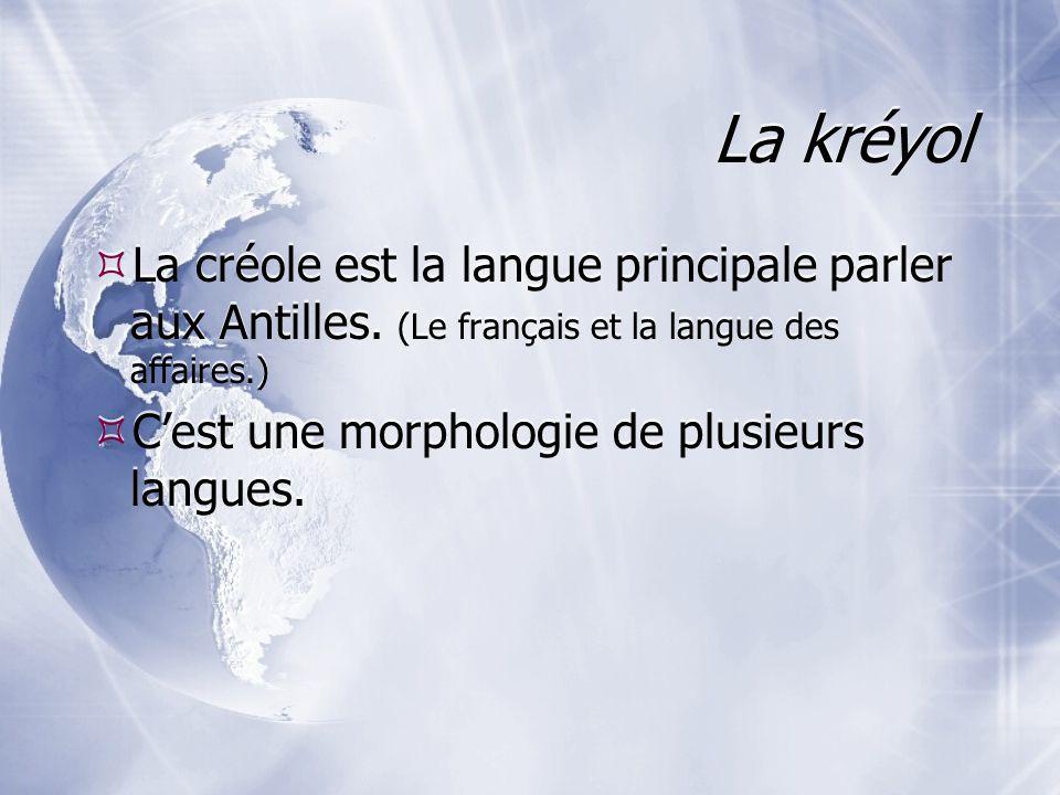 La kréyol La créole est la langue principale parler aux Antilles. (Le français et la langue des affaires.)