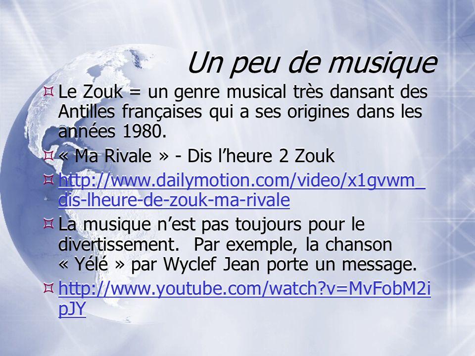 Un peu de musique Le Zouk = un genre musical très dansant des Antilles françaises qui a ses origines dans les années 1980.