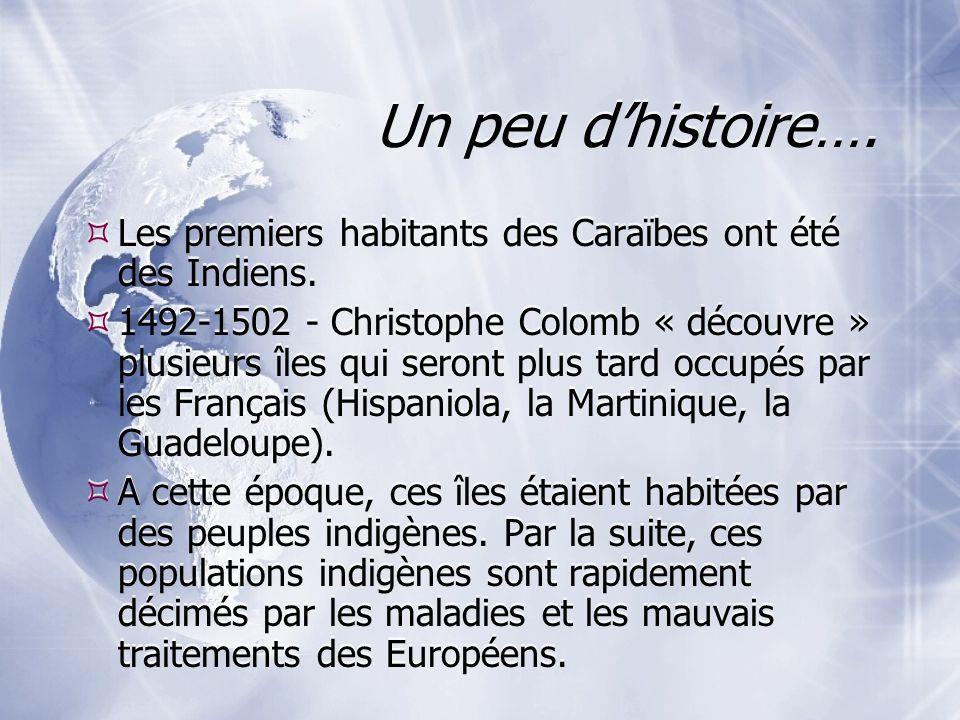 Un peu d'histoire…. Les premiers habitants des Caraïbes ont été des Indiens.