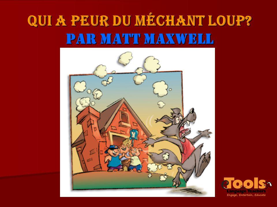 QUI A PEUR DU MÉCHANT LOUP Par Matt Maxwell