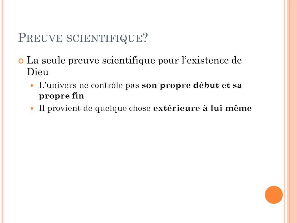 Preuve scientifique La seule preuve scientifique pour l'existence de Dieu. L'univers ne contrôle pas son propre début et sa propre fin.