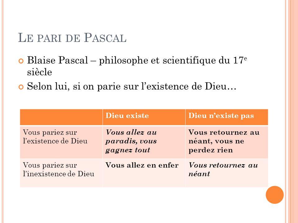 Le pari de Pascal Blaise Pascal – philosophe et scientifique du 17e siècle. Selon lui, si on parie sur l'existence de Dieu…