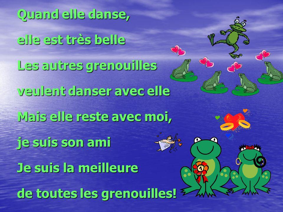 Quand elle danse, elle est très belle. Les autres grenouilles. veulent danser avec elle. Mais elle reste avec moi,