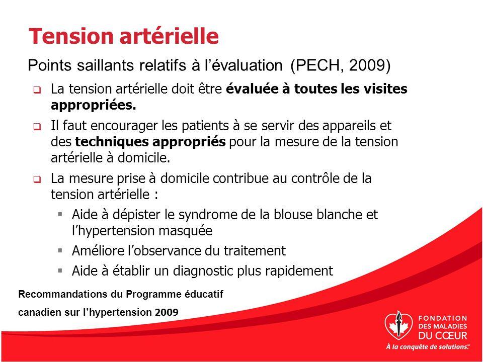 Tension artérielle Points saillants relatifs à l'évaluation (PECH, 2009) La tension artérielle doit être évaluée à toutes les visites appropriées.