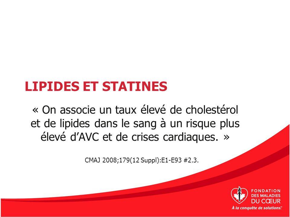 LIPIDES ET STATINES « On associe un taux élevé de cholestérol et de lipides dans le sang à un risque plus élevé d'AVC et de crises cardiaques. »