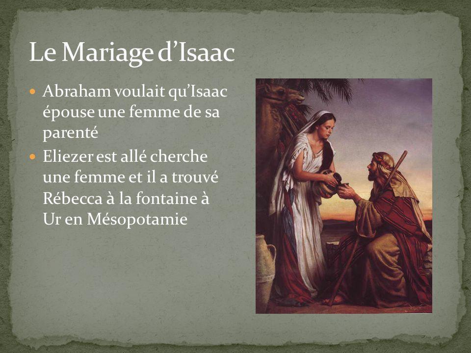Le Mariage d'Isaac Abraham voulait qu'Isaac épouse une femme de sa parenté.