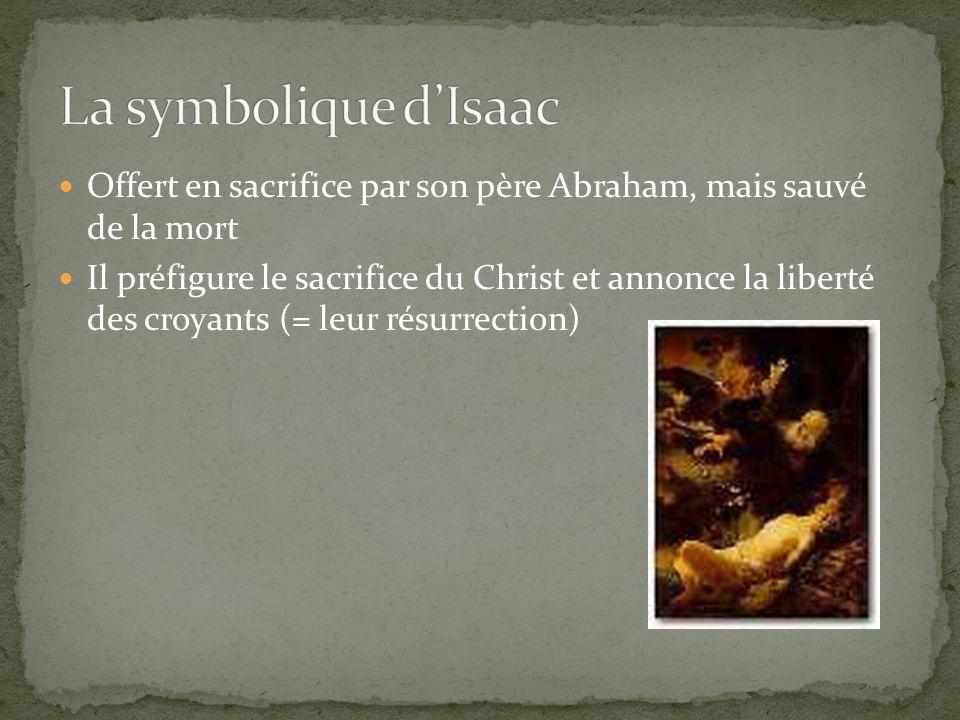 La symbolique d'Isaac Offert en sacrifice par son père Abraham, mais sauvé de la mort.