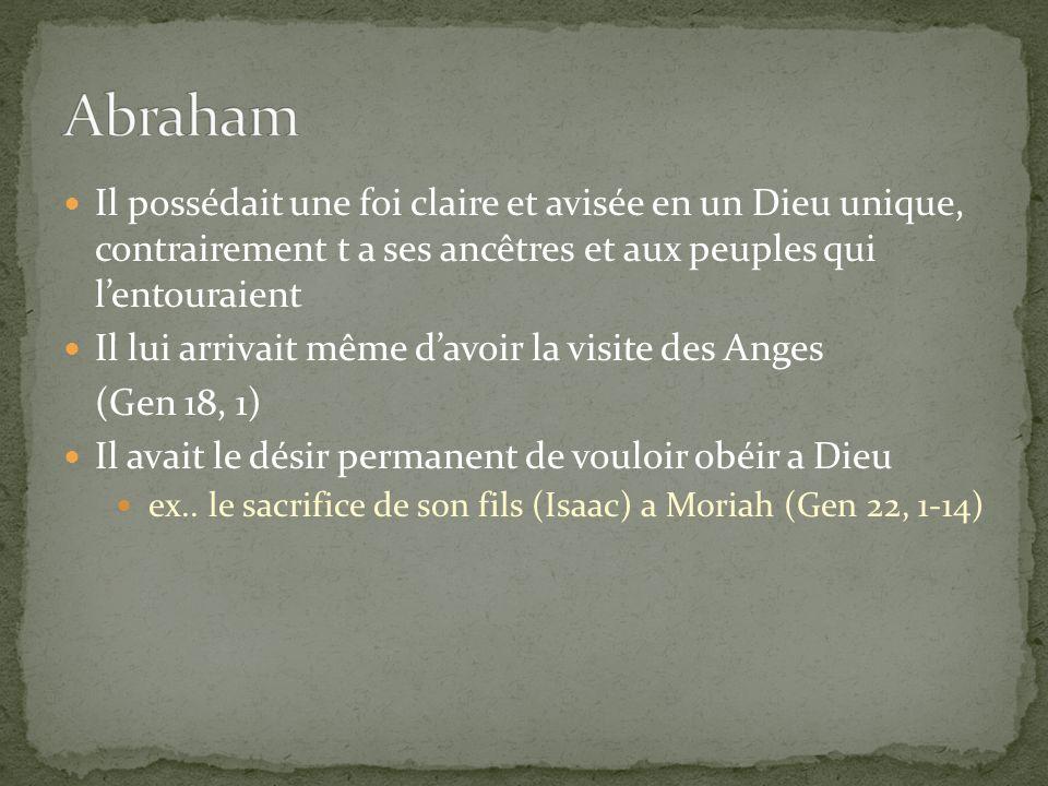 Abraham Il possédait une foi claire et avisée en un Dieu unique, contrairement t a ses ancêtres et aux peuples qui l'entouraient.