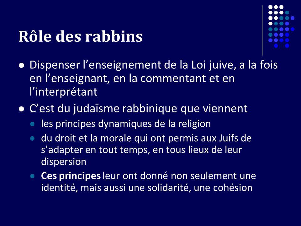 Rôle des rabbins Dispenser l'enseignement de la Loi juive, a la fois en l'enseignant, en la commentant et en l'interprétant.