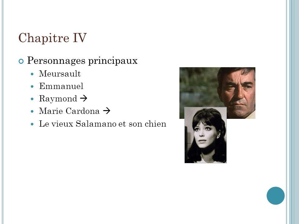 Chapitre IV Personnages principaux Meursault Emmanuel Raymond 
