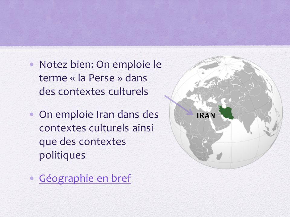 Notez bien: On emploie le terme « la Perse » dans des contextes culturels