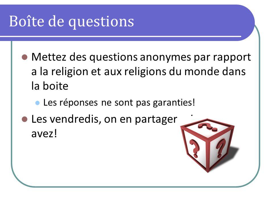 Boîte de questions Mettez des questions anonymes par rapport a la religion et aux religions du monde dans la boite.