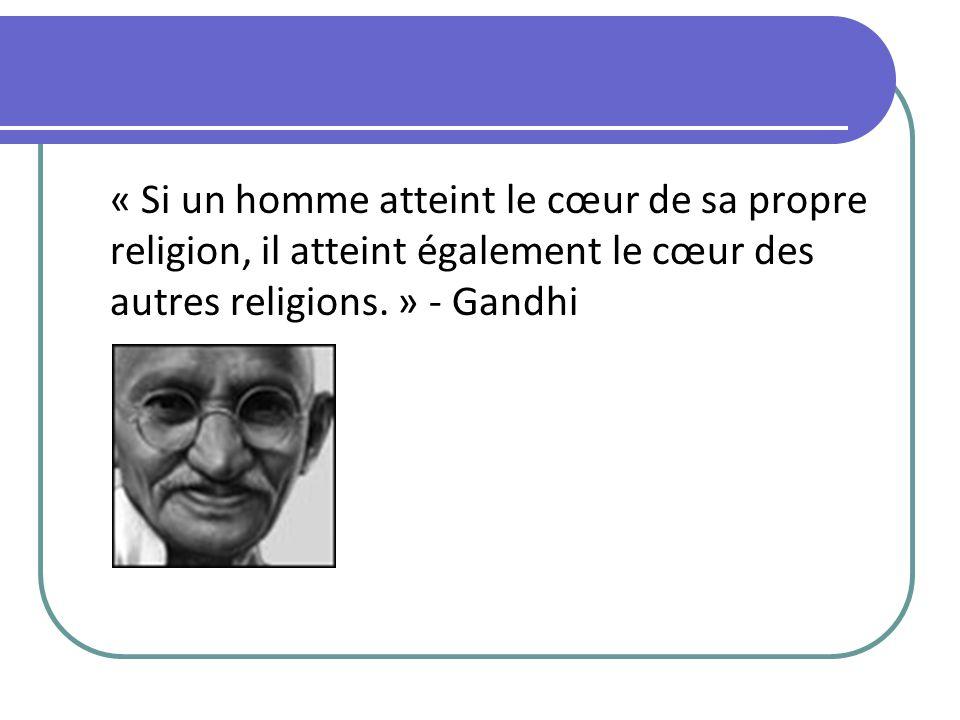 « Si un homme atteint le cœur de sa propre religion, il atteint également le cœur des autres religions. » - Gandhi