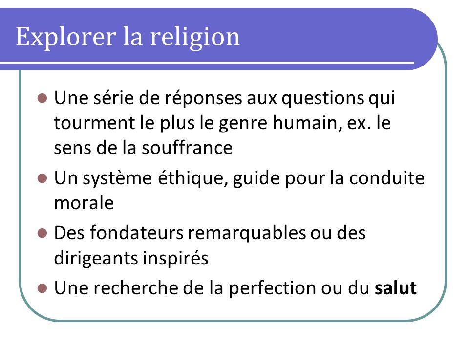 Explorer la religion Une série de réponses aux questions qui tourment le plus le genre humain, ex. le sens de la souffrance.