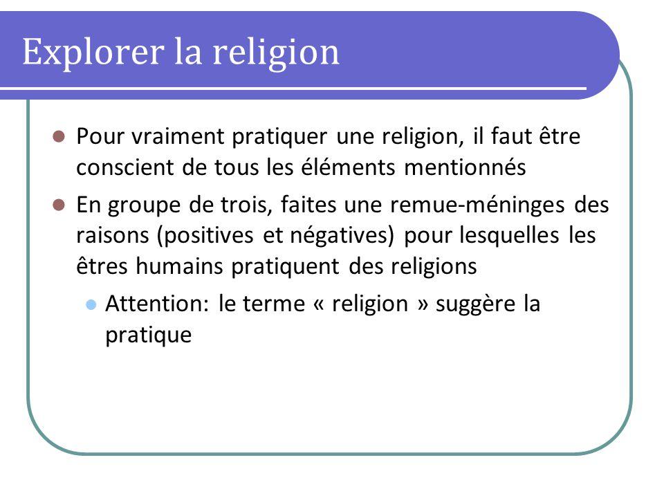 Explorer la religion Pour vraiment pratiquer une religion, il faut être conscient de tous les éléments mentionnés.