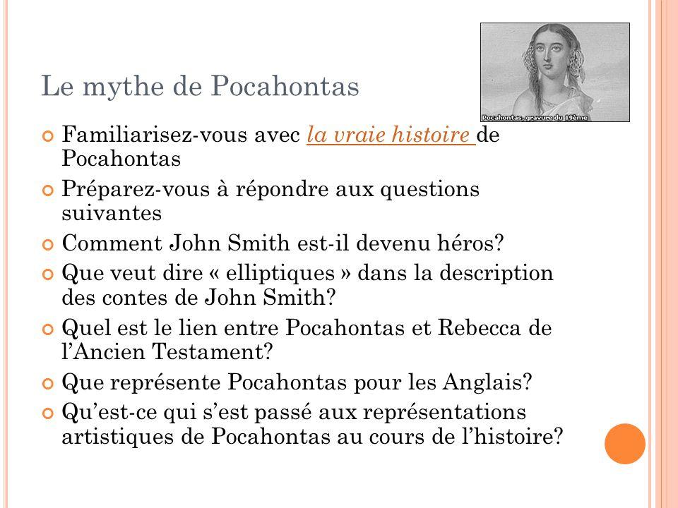 Le mythe de Pocahontas Familiarisez-vous avec la vraie histoire de Pocahontas. Préparez-vous à répondre aux questions suivantes.