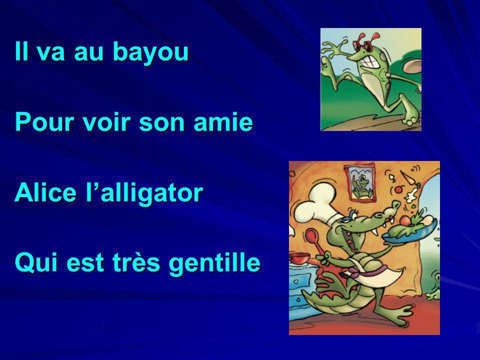 Il va au bayou Pour voir son amie Alice l'alligator Qui est très gentille