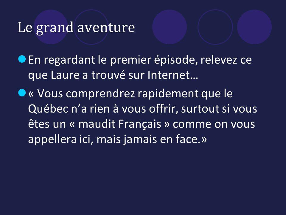 Le grand aventure En regardant le premier épisode, relevez ce que Laure a trouvé sur Internet…