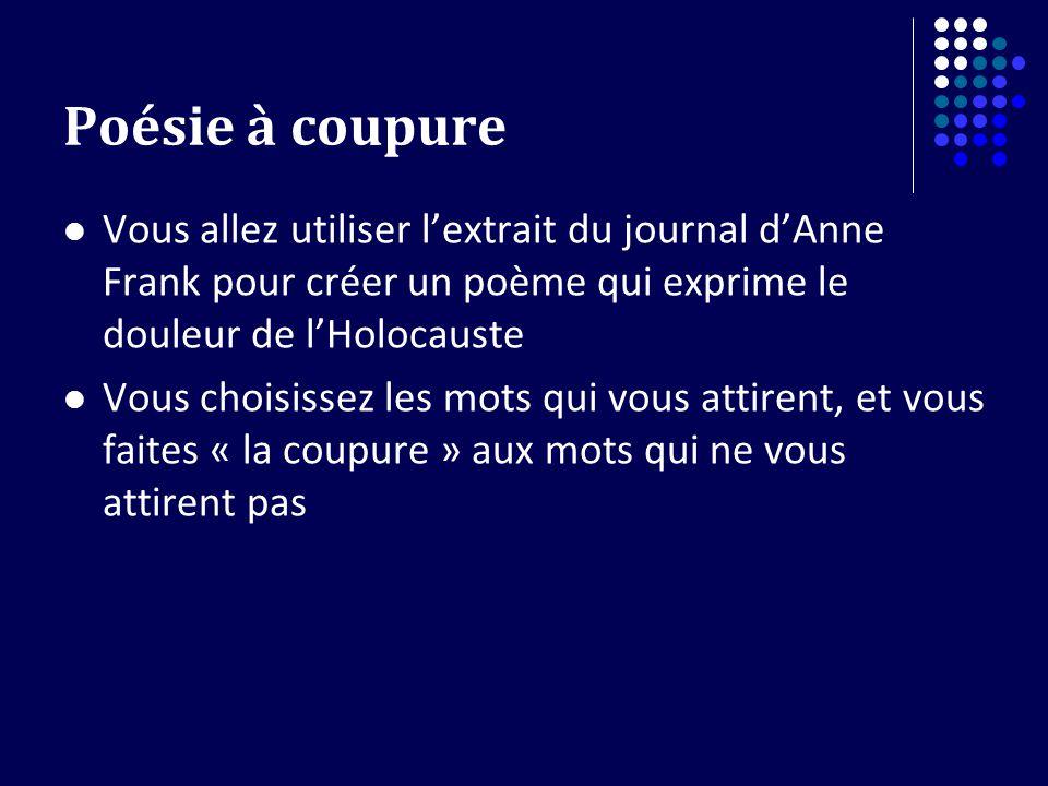 Poésie à coupure Vous allez utiliser l'extrait du journal d'Anne Frank pour créer un poème qui exprime le douleur de l'Holocauste.