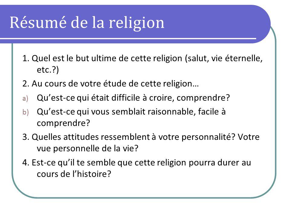 Résumé de la religion 1. Quel est le but ultime de cette religion (salut, vie éternelle, etc. ) 2. Au cours de votre étude de cette religion…