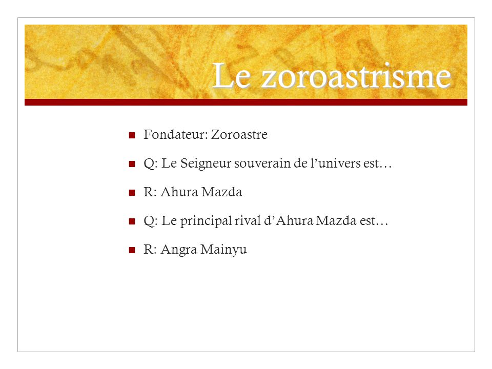Le zoroastrisme Fondateur: Zoroastre