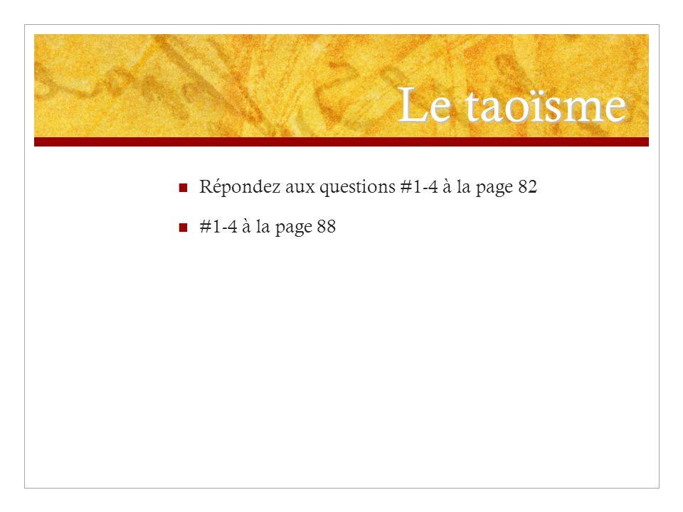 Le taoïsme Répondez aux questions #1-4 à la page 82 #1-4 à la page 88